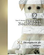 Praxis Zeichnen - XL Übungsbuch 10: Welpen