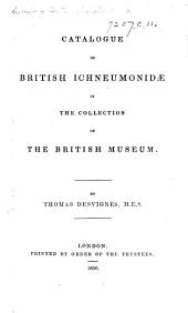 Catalogue of British Ichneumonidæ in the collection of the British Museum. By T. Desvignes. [Edited by J. E. Gray.]