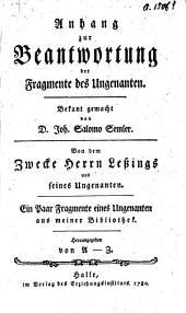 Anhang zur Beantwortung der Fragmente des Ungenanten : von dem Zwecke Herrn Lessings und seines Ungenanten