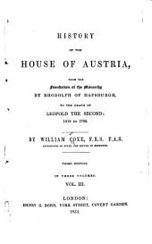 History of the House of Austria: From the Foundation of the Monarchy by Rhodolph of Hapsburgh, to the Death of Leopold, the Second: 1218 to 1792, Volume 3