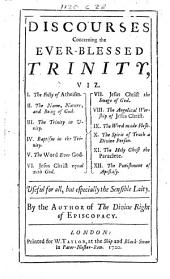 Discourses concerning the Ever-Blessed Trinity ... By the author of The Divine Right of Episcopacy [T. Brett].