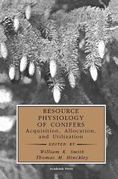 Resource Physiology of Conifers: Acquisition, Allocation, and Utilization