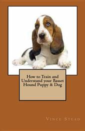 How to Train and Understand Your Basset Hound Puppy and Dog