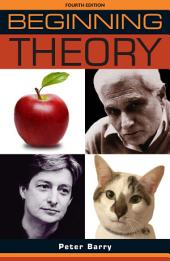 Beginning Theory: An Introduction to Literary and Cultural Theory, Edition 4