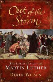 Out of the Storm: The Life and Legacy of Martin Luther