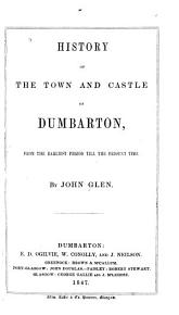 History of the Town and Castle of Dumbarton  from the Earliest Period Till the Present Time PDF