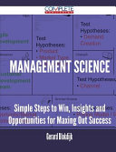 Management Science - Simple Steps to Win, Insights and Opportunities for Maxing Out Success