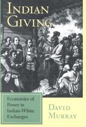 Indian Giving: Economies of Power in Indian-white Exchanges