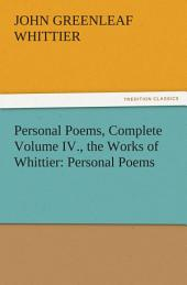 Personal Poems, Complete Volume IV., the Works of Whittier: Personal Poems