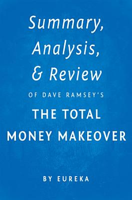 Summary, Analysis & Review of Dave Ramsey's The Total Money Makeover by Eureka