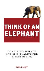 Think of an Elephant: Combining Science and Spirituality for a Better Life