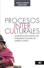 Procesos interculturales: antropología política del pluralismo cultural en América Latina