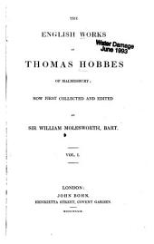 The English Works of Thomas Hobbes of Malmesbury: Logic. First grounds of philosophy. Proportions of motions and magnitudes. Physics, or the phenomena of nature