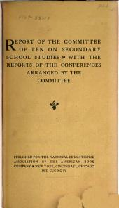 Report of the Committee of Ten on Secondary School Studies: With the Reports of the Conferences Arranged by the Committee