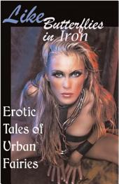 Like Butterflies in Iron: Erotic Tales of Urban Fairies