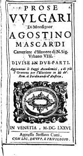 Prose Vvlgari Di Monsignor Agostino Mascardi Cameriere d'Honore di N. Sig. Vrbano VIII.: Divise In Dve Parti ...