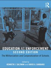 Education as Enforcement: The Militarization and Corporatization of Schools, Edition 2