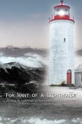 For Want of a Lighthouse: Building the Lighthouses of Eastern Lake Ontario 1828–1914