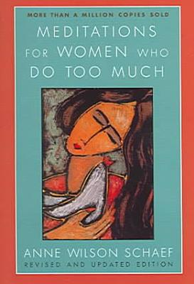 Meditations for Women Who Do Too Much   Revised edition PDF