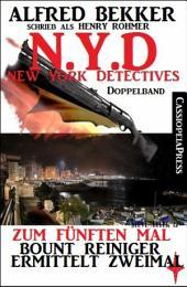 N.Y.D. - Zum fünften Mal: Bount Reiniger ermittelt zweimal (New York Detectives Doppelband): Tod eines Schnüfflers/ Ein Killer läuft Amok: Zwei Cassiopeiapress Thriller in einem Buch