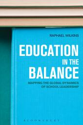Education in the Balance: Mapping the Global Dynamics of School Leadership
