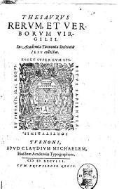 Thesaurus rerum, et verborum Virgilii. In Academia Turnonia Societatis Iesu collectus