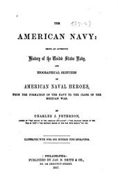 The American Navy : Being an Authentic History of the United States Navy: And Biographical Sketches of American Naval Heroes, from the Formation of the Navy to the Close of the Mexican War