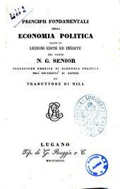 Principii fondamentali della economia politica tratti da lezioni edite ed inedite di N. G. Senior dal traduttore di Mill
