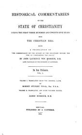 "Historical Commentaries on the State of Christianity During the First Three Hundred and Twenty-five Years from the Christian Era: Being a Translation of ""The Commentaries on the Affairs of the Christians Before the Time of Constantine the Great,"", Volume 1"
