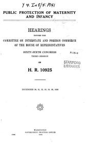 Public Protection of Maternity and Infancy: Hearings Before the United States House Committee on Interstate and Foreign Commerce, Sixty-Sixth Congress, Third Session, on Dec. 20-23, 28, 29, 1920