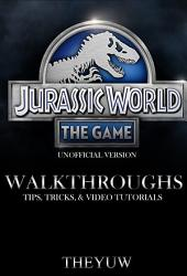 Jurassic World the Game Unofficial Version Walkthroughs, Tips, Tricks, & Video Tutorials