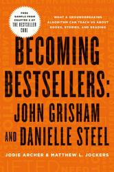 Becoming Bestsellers John Grisham And Danielle Steel Sample From Chapter 2 Of The Bestseller Code  Book PDF