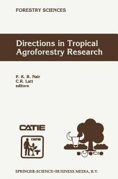 Directions in Tropical Agroforestry Research: Adapted from selected papers presented to a symposium on Tropical Agroforestry organized in connection with the annual meetings of the American Society of Agronomy, 5 November 1996, Indianapolis, Indiana, USA