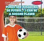 Puedo ser jugadora de fútbol / I Can Be a Soccer Player