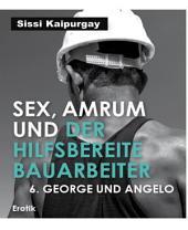 Sex, Amrum und der hilfsbereite Bauarbeiter: 6. George und Angelo