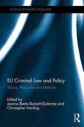EU Criminal Law and Policy: Values, Principles and Methods