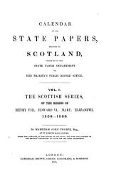 Calendar of the State Papers, Relating to Scotland: The Scottish series, of the reigns of Henry VIII. Edward VI. Mary. Elizabeth. 1509-1589