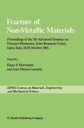Fracture of Non-Metallic Materials: Proceeding of the 5th Advanced Seminar on Fracture Mechanics, Joint Research Centre, Ispra, Italy, 14–18 October 1985 on collaboration with the European Group on Fracture