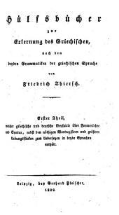 Welcher griechische und deutsche Beyspiele über Formenlehre und Syntax, nebst den nöthigen Wortregistern und größern Uebungsstücken zum Uebersetzen in beyde Sprachen enthält: Volume 1