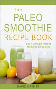 Paleo Smoothies  50 Recipes for Weight Loss  Detox  and     Book