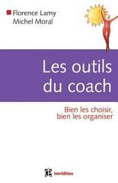 Les outils du coach: Bien les choisir, bien les organiser