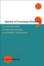 Syntax in Functional Grammar: An Introduction to Lexicogrammar in Systemic Linguistics