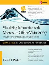 Visualizing Information with Microsoft® Office Visio® 2007: Smart Diagrams for Business Users
