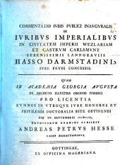 Commentatio iuris publici inauguralis de iuribus imperialibus in civitatem Imperii Wezlariam et castrum Carlsmunt, Seren. Landgraviis Hasso-Darmstadinis iure feudi concessis