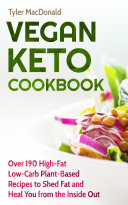 Vegan Keto Cookbook: Over 190 High-Fat Low-Carb Plant-Based Recipes to Shed Fat and Heal You from the Inside Out