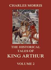 The Historical Tales of King Arthur, Vol. 2: Volume 2