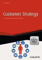 Customer Strategy   Aus Kundensicht denken und handeln   inkl  eBook und Arbeitshilfen online PDF