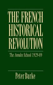 The French Historical Revolution: Annales School 1929 - 1989