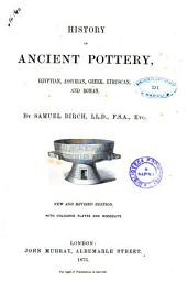 History of Ancient Pottery, Egyptian, Assyrian, Greek, Etruscan and Roman by Samuel Birch