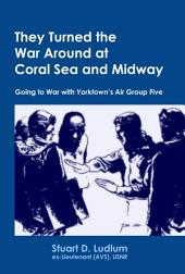 They Turned the War Around at Coral Sea and Midway: Going to War with Yorktown's Air Group Five